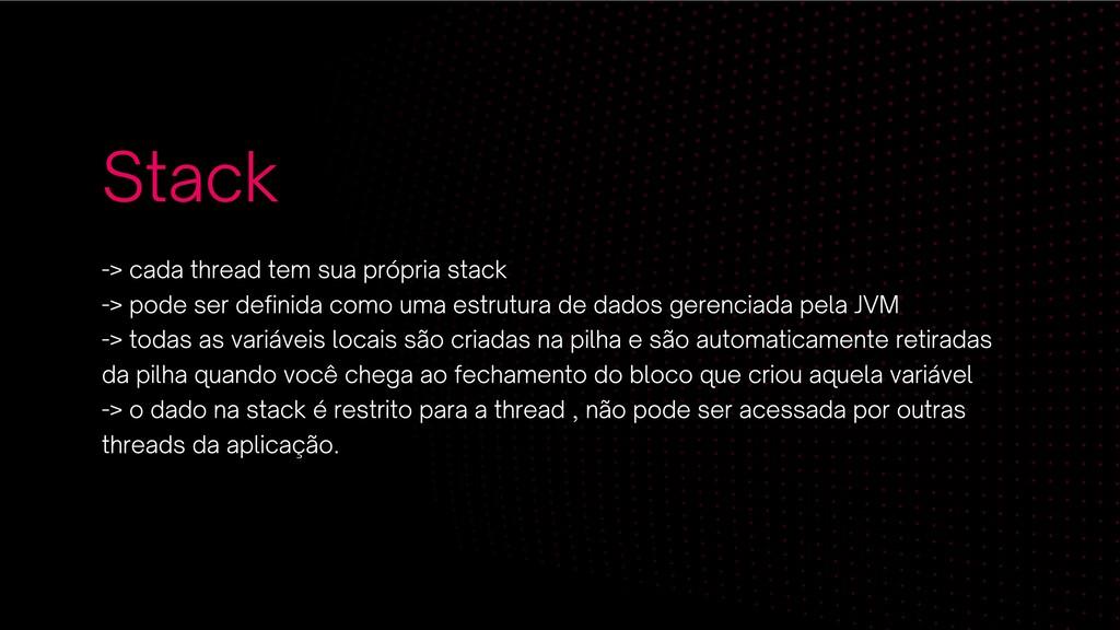 Stack -> cada thread tem sua própria stack -> p...