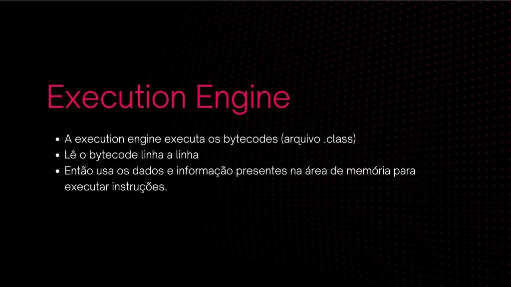 Execution Engine A execution engine executa os ...