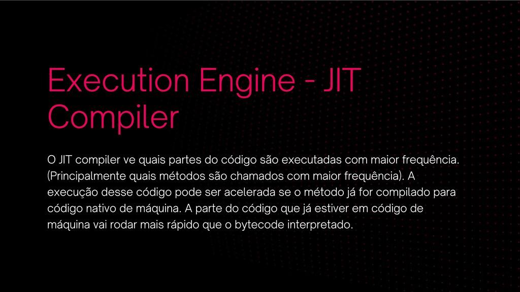 Execution Engine - JIT Compiler O JIT compiler ...