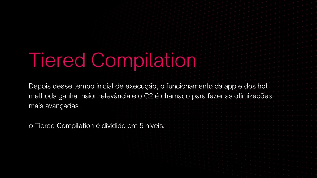 Tiered Compilation Depois desse tempo inicial d...