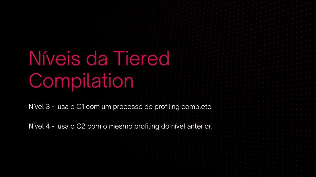 Níveis da Tiered Compilation Nível 3 - usa o C1...