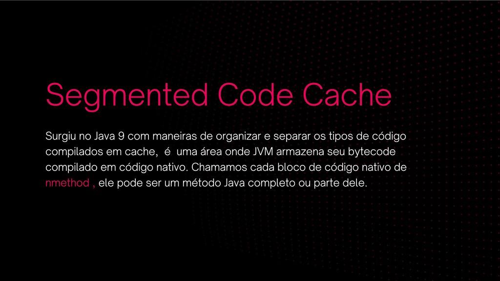 Segmented Code Cache Surgiu no Java 9 com manei...