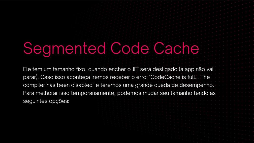 Segmented Code Cache Ele tem um tamanho fixo, q...