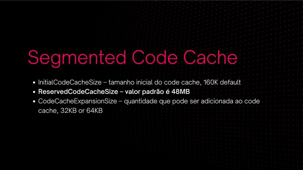 Segmented Code Cache InitialCodeCacheSize – tam...