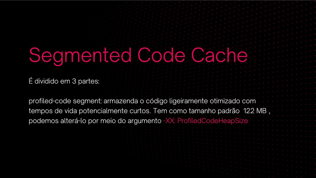 Segmented Code Cache É dividido em 3 partes: pr...