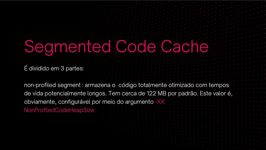 Segmented Code Cache É dividido em 3 partes: no...