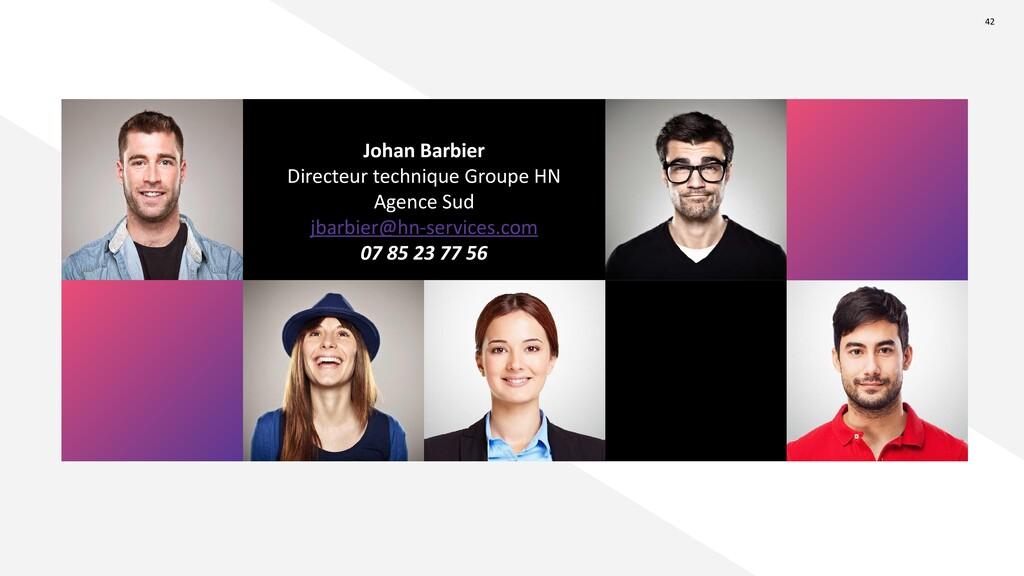 42 Johan Barbier Directeur technique Groupe HN ...