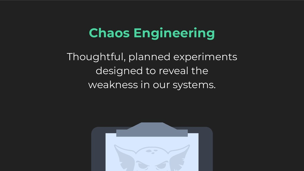 Chaos Engineering Thoughtful, planned experimen...