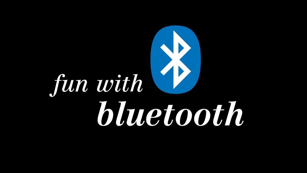 fun with bluetooth
