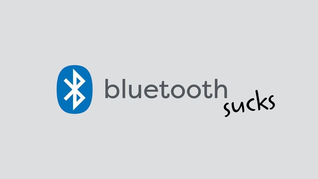 bluetooth sucks