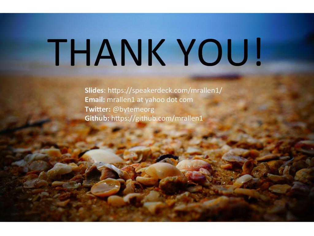 THANK YOU!  Slides: h@ps://speakerdeck...