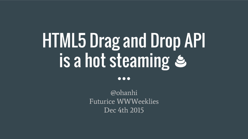 HTML5 Drag and Drop API is a hot steaming @ohan...