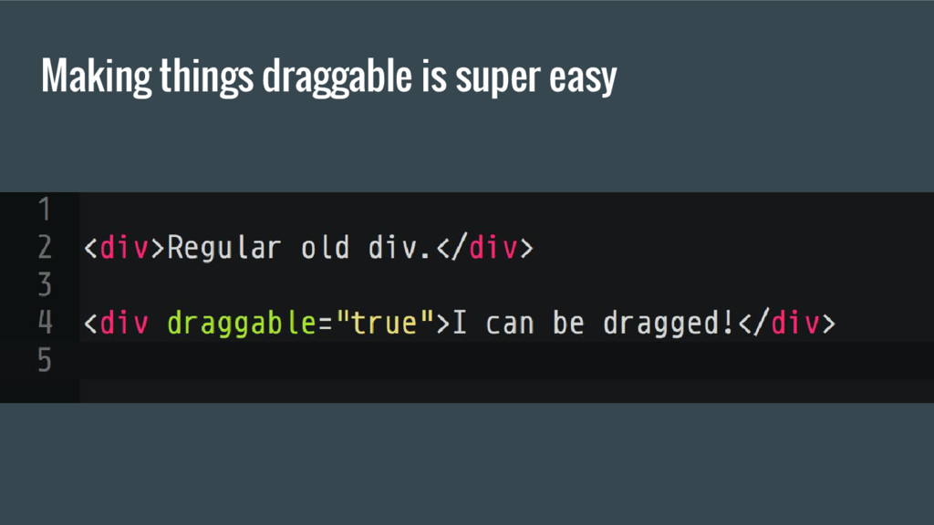 Making things draggable is super easy
