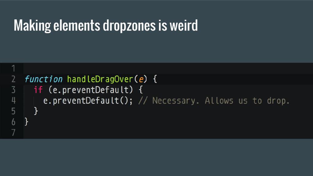 Making elements dropzones is weird