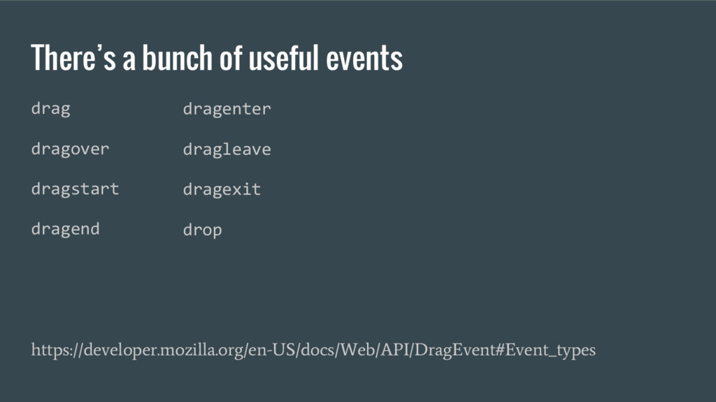 There's a bunch of useful events drag dragover ...