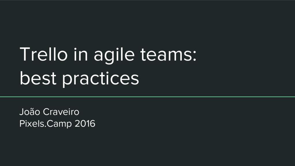 Trello in agile teams: best practices João Crav...