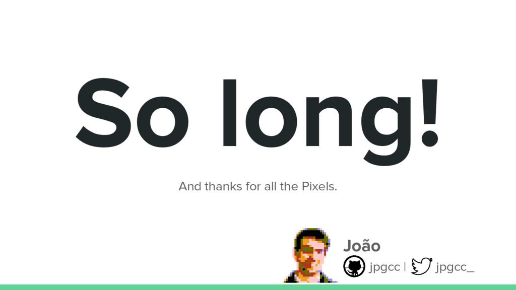 João jpgcc | jpgcc_ So long! And thanks for all...