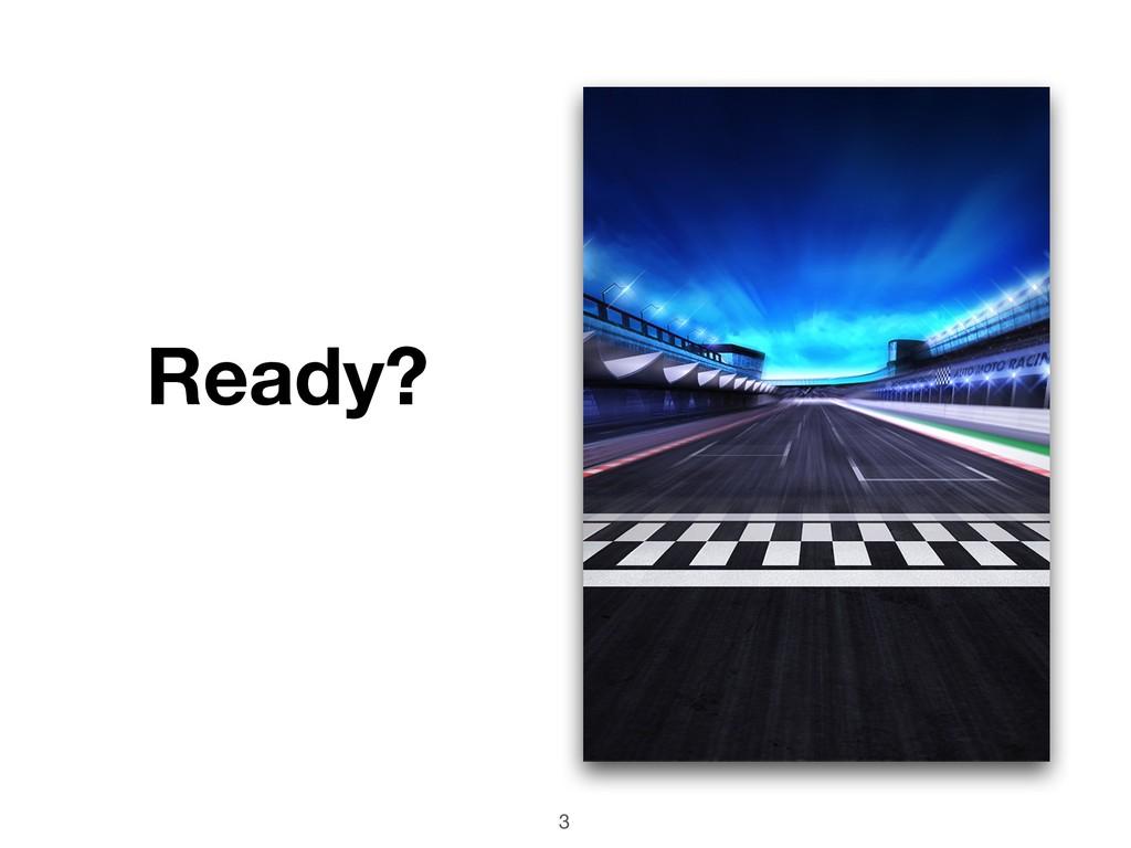 Ready? 3