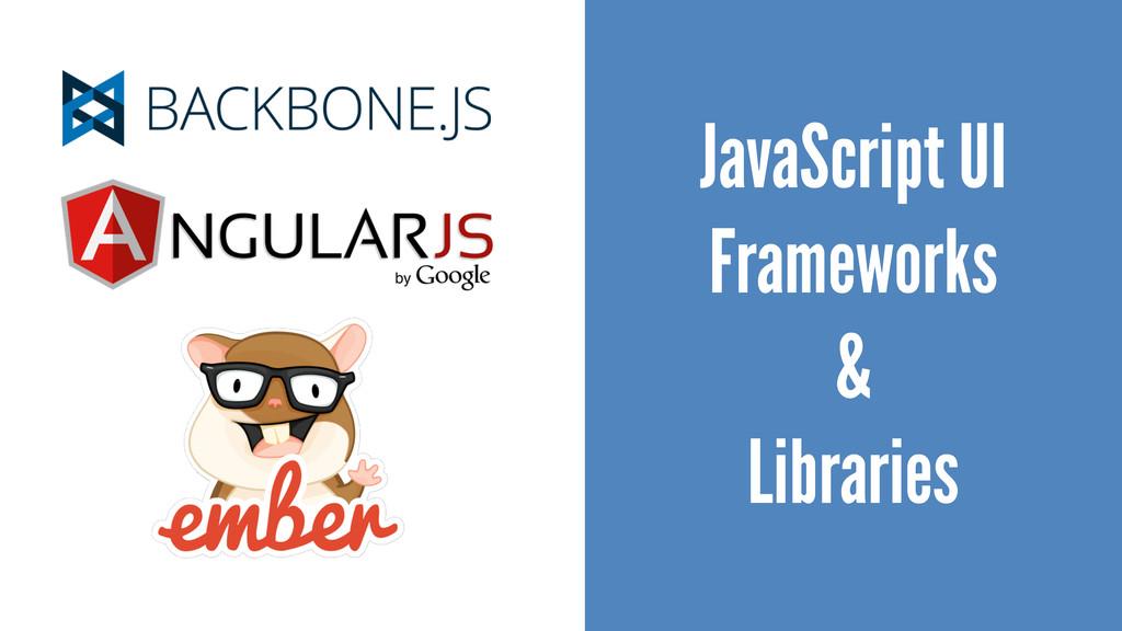 JavaScript UI Frameworks & Libraries