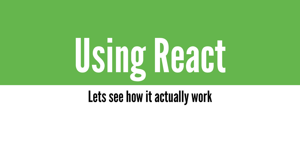 Using React Lets see how it actually work