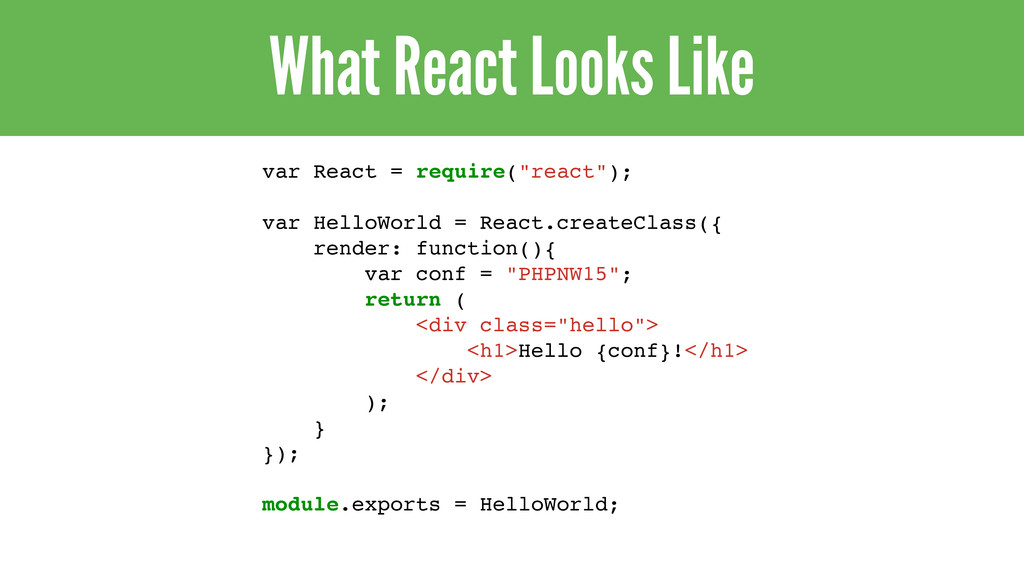 "What React Looks Like var React = require(""reac..."