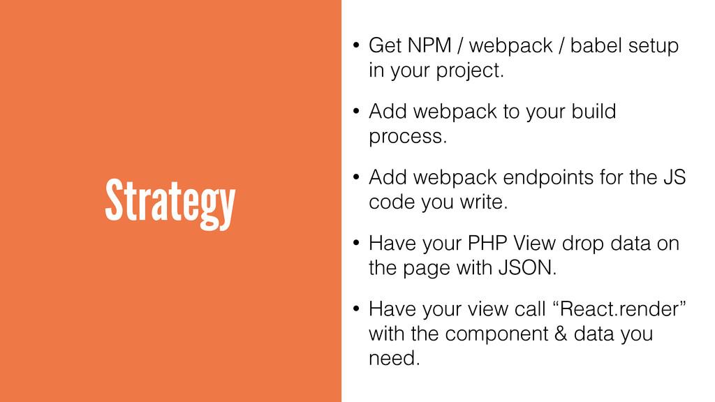 Strategy • Get NPM / webpack / babel setup in y...