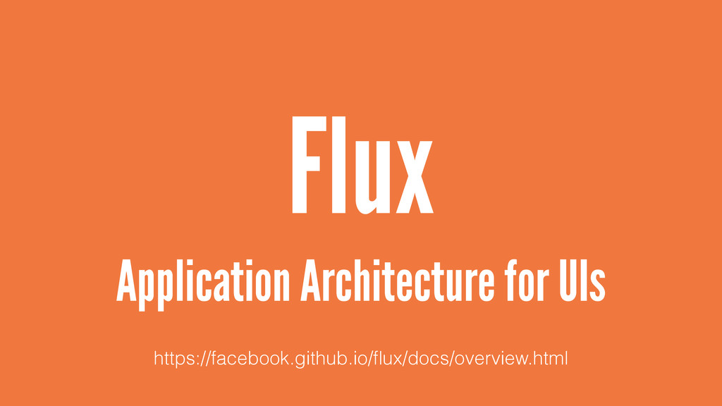 Flux Application Architecture for UIs https://f...