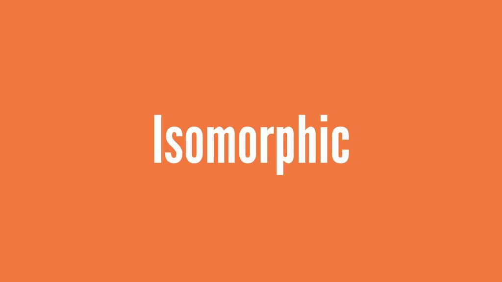 Isomorphic