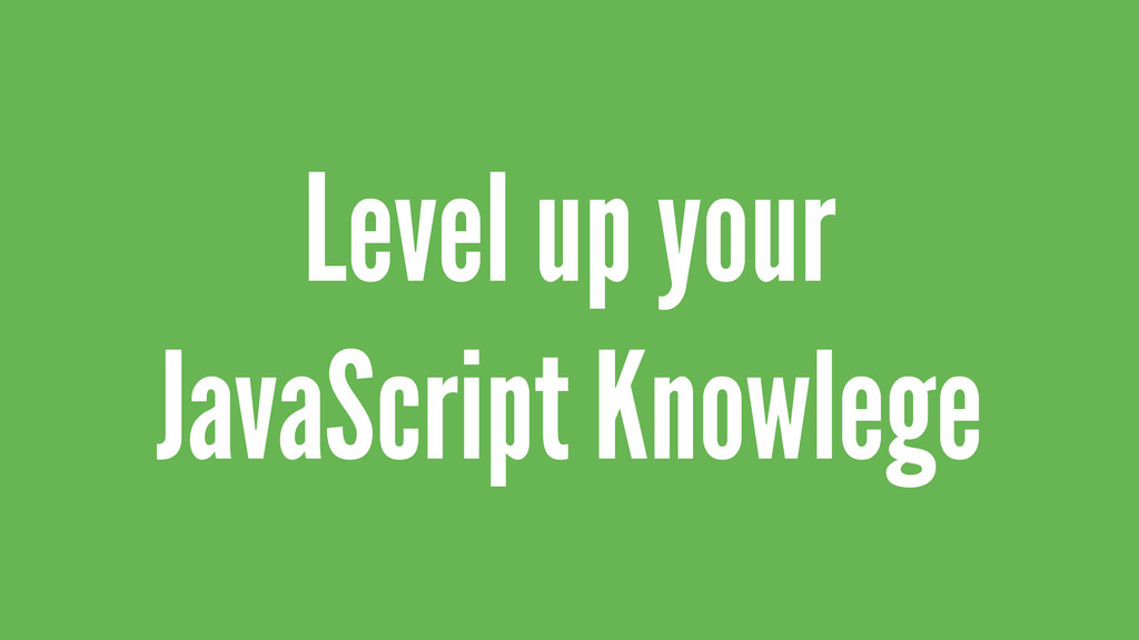 Level up your JavaScript Knowlege