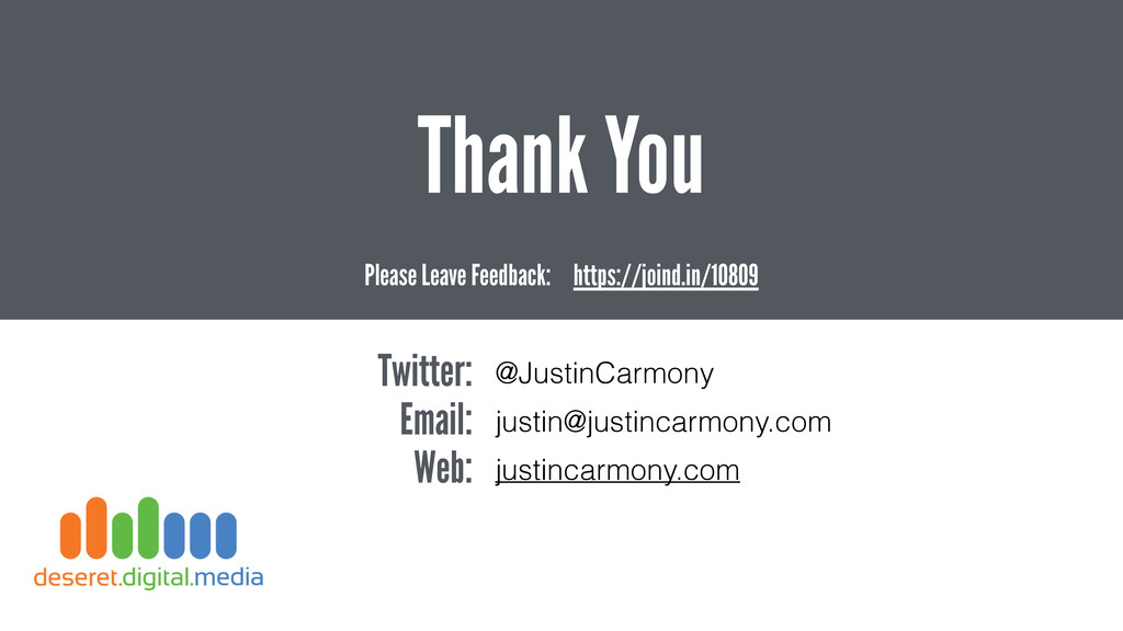Thank You Twitter: @JustinCarmony Email: justin...