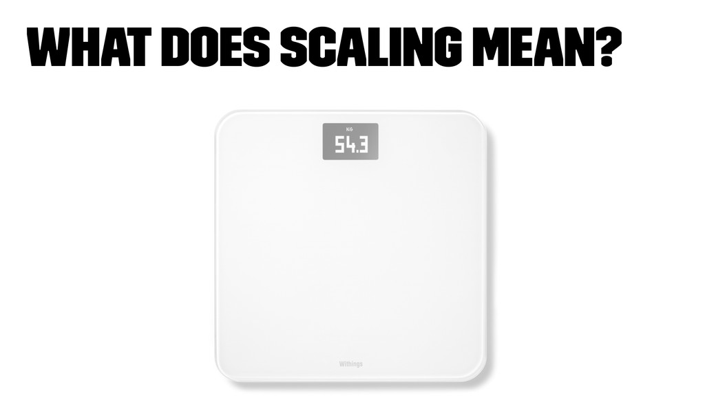 What does scaling mean?