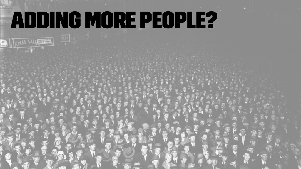 Adding more people?