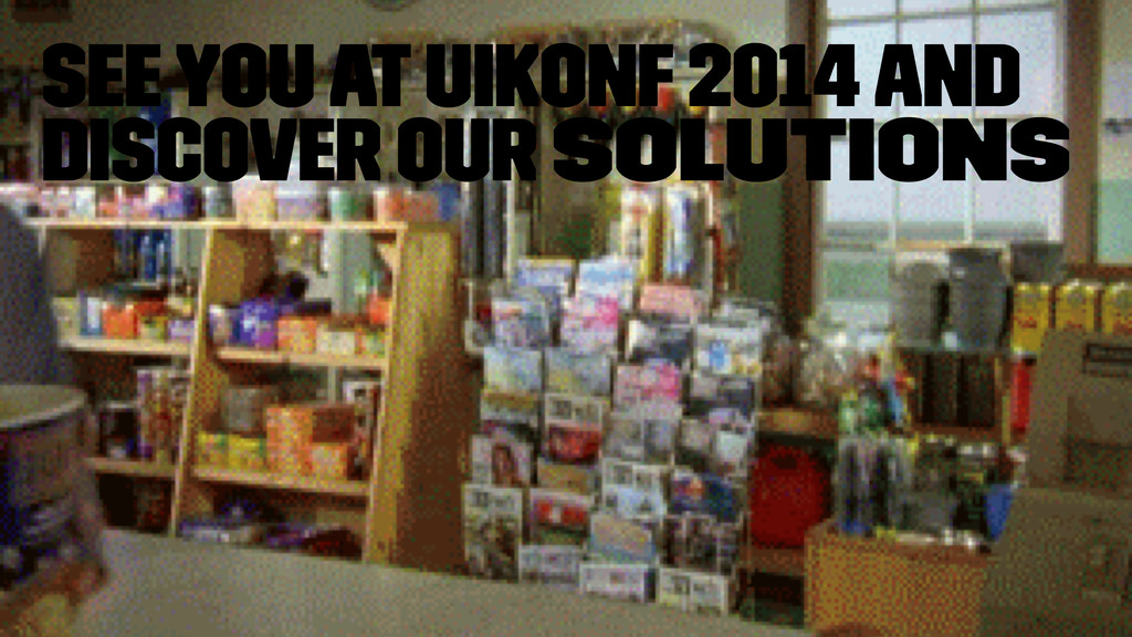 See you at UIKonf 2014 and discover our solutio...