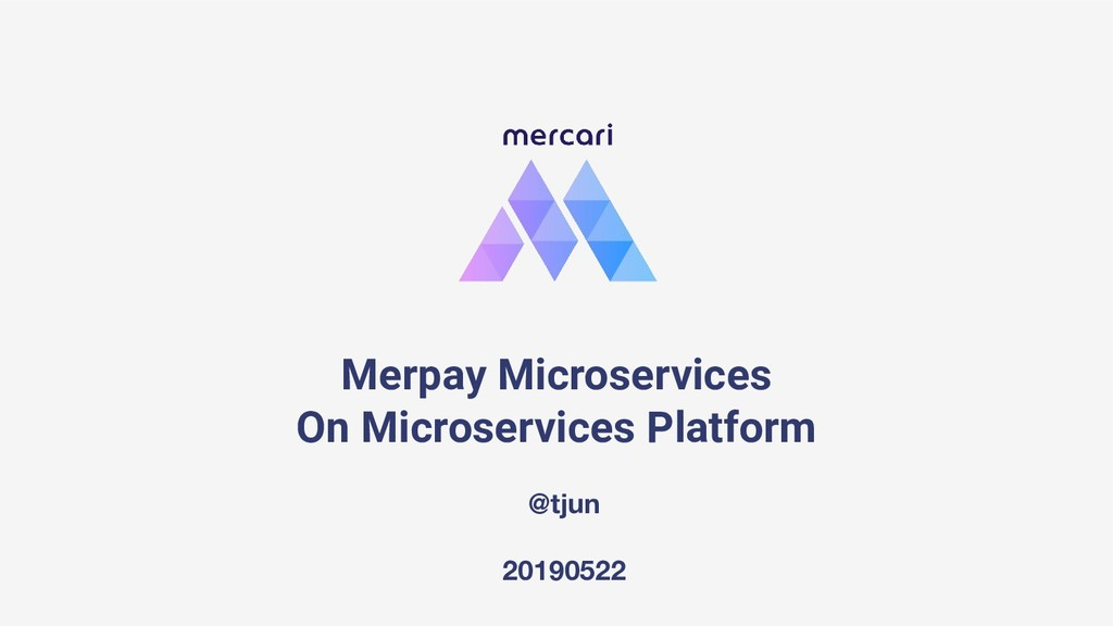 @tjun 20190522 Merpay Microservices On Microser...