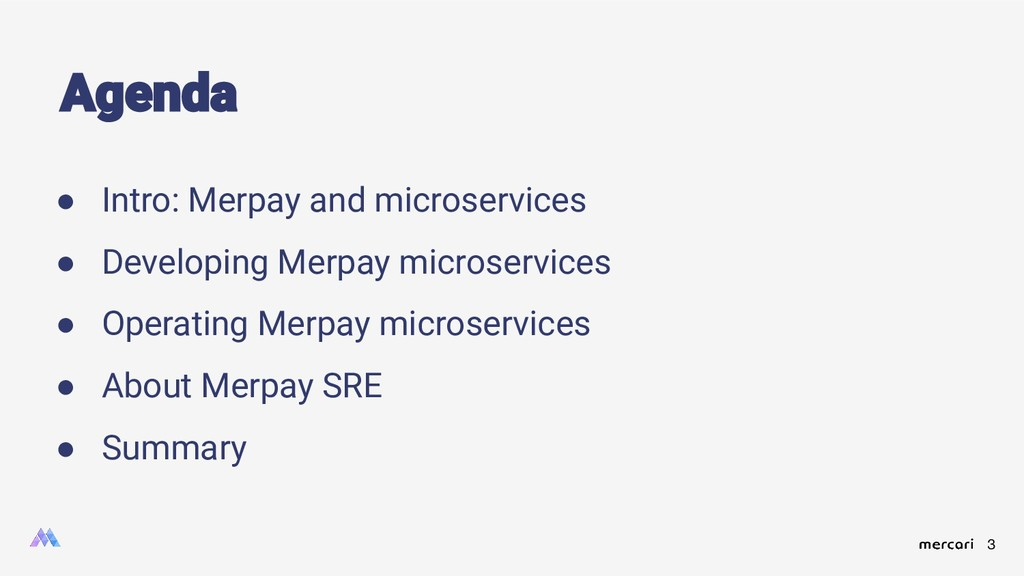 3 ● Intro: Merpay and microservices ● Developin...