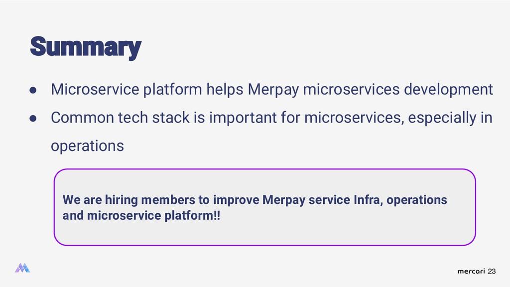 23 ● Microservice platform helps Merpay microse...