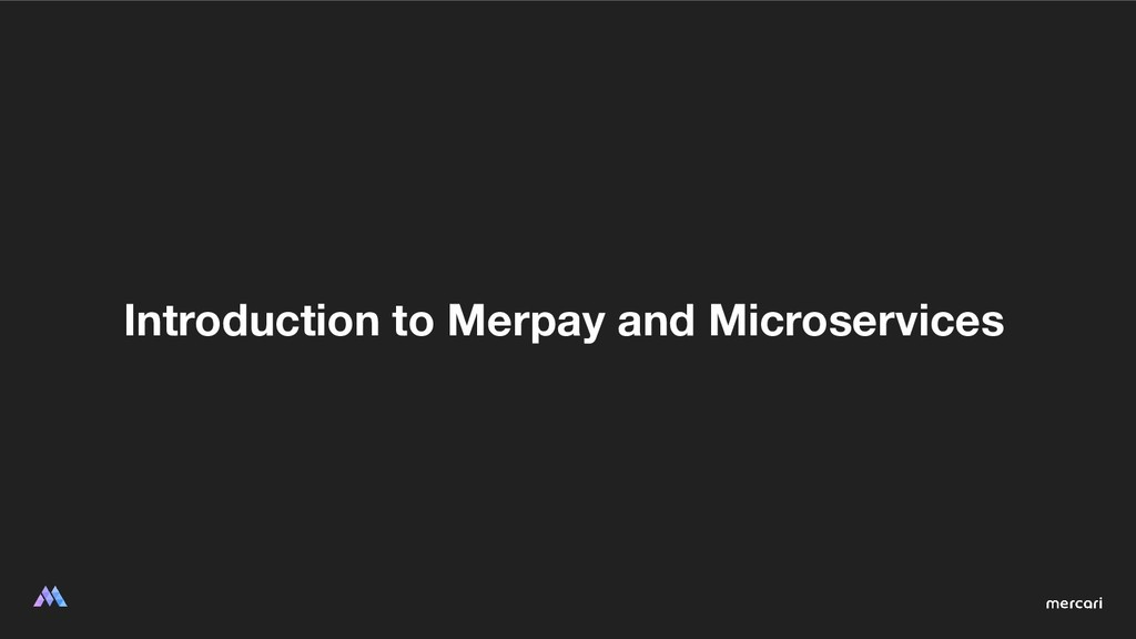 Introduction to Merpay and Microservices
