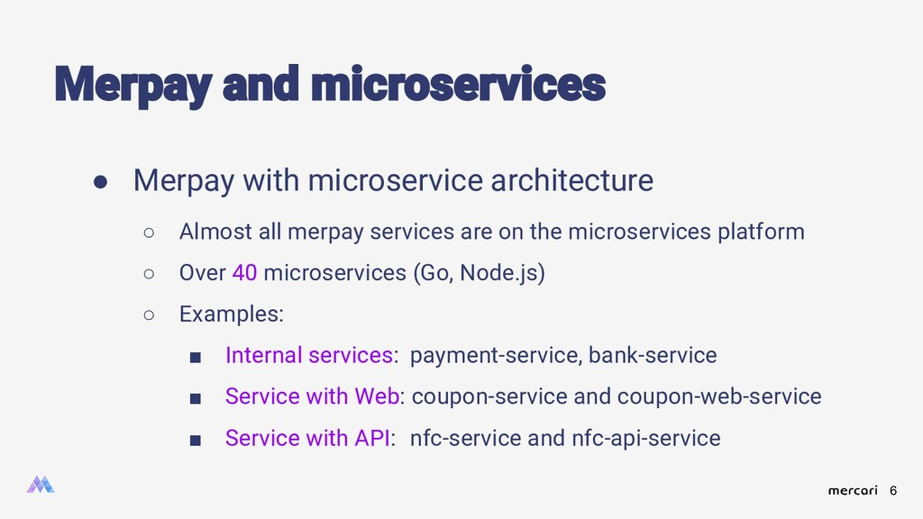 6 ● Merpay with microservice architecture ○ Alm...