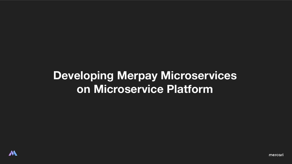 Developing Merpay Microservices on Microservice...