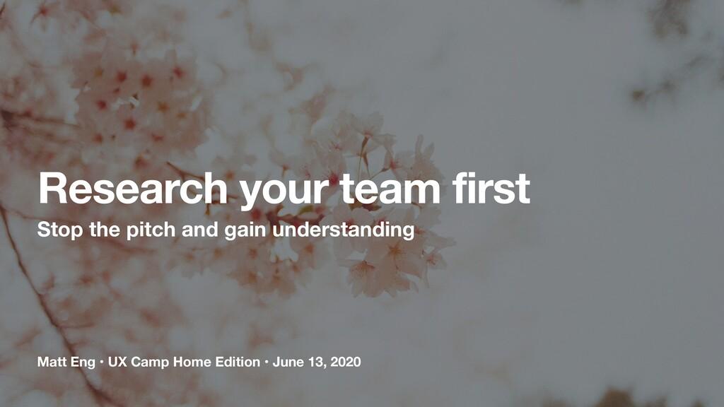 Matt Eng • UX Camp Home Edition • June 13, 2020...