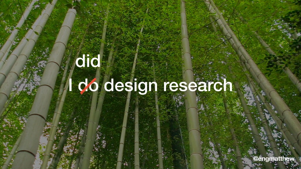I do design research @engmatthew did