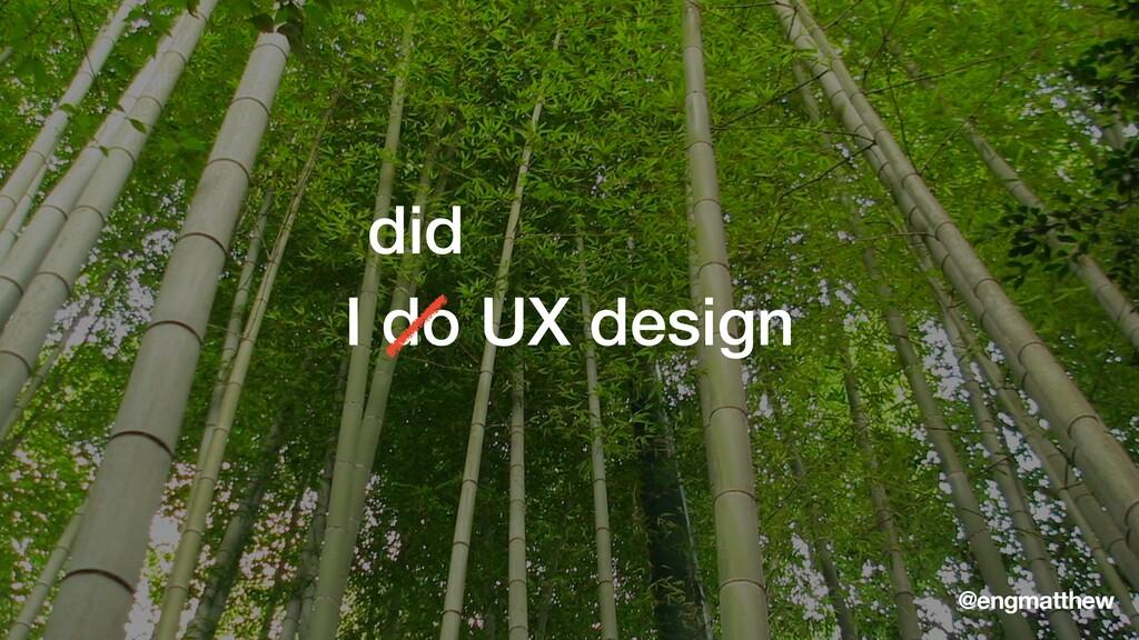 I do UX design @engmatthew did