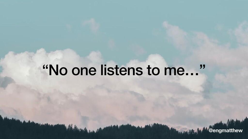 """No one listens to me…"" @engmatthew"