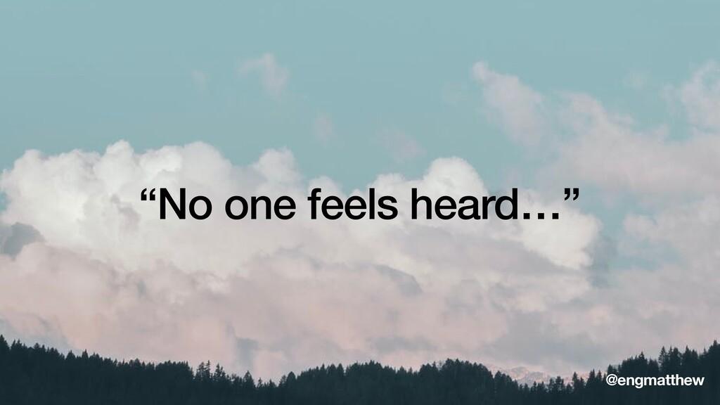 """""""No one feels heard…"""" @engmatthew"""
