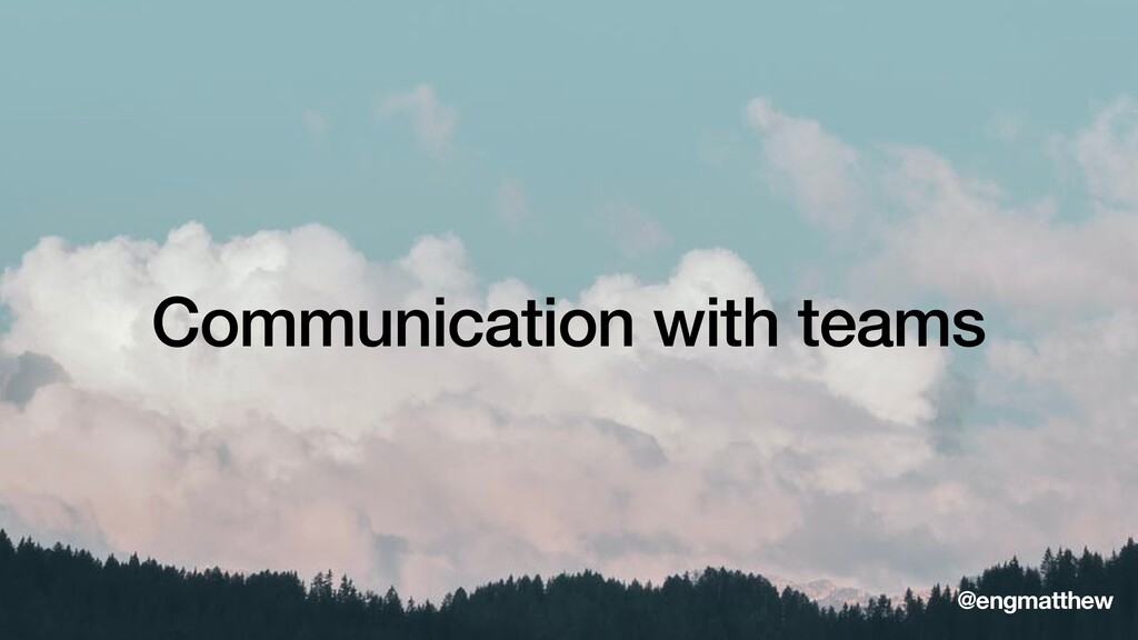 Communication with teams @engmatthew