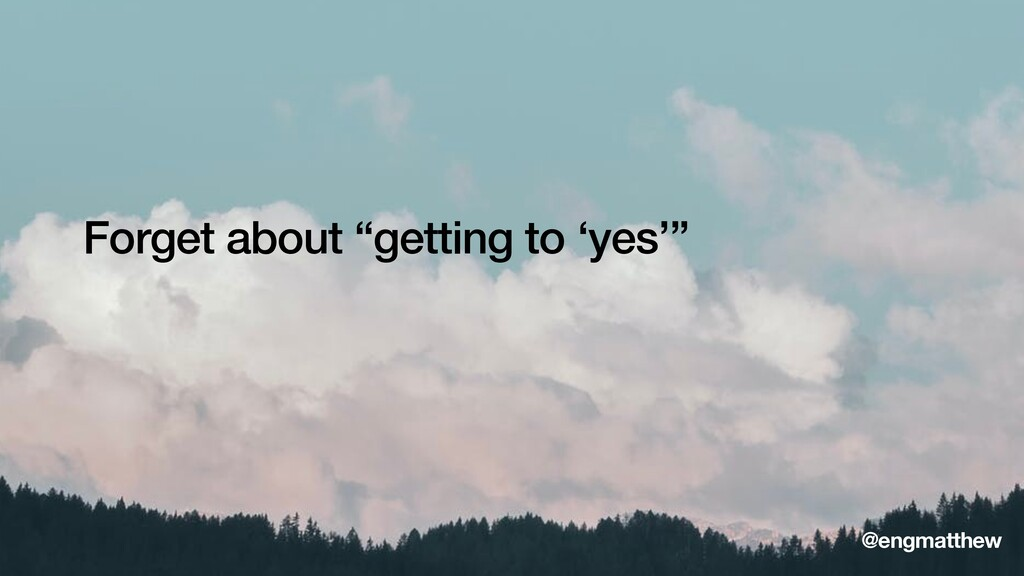 """Forget about """"getting to 'yes'"""" @engmatthew"""