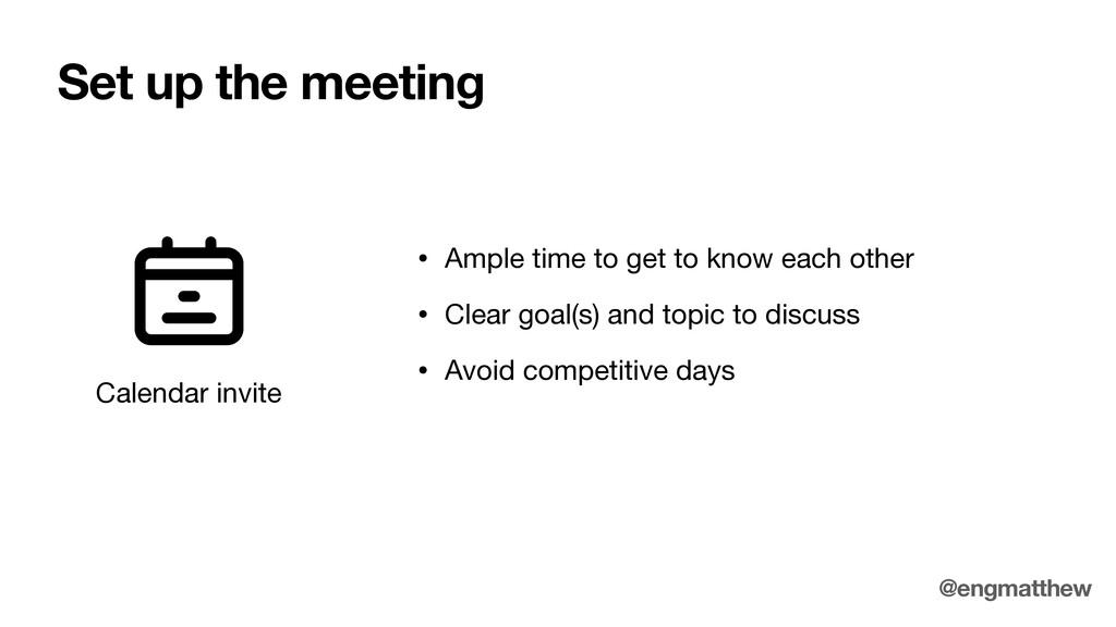 Set up the meeting Calendar invite • Ample time...