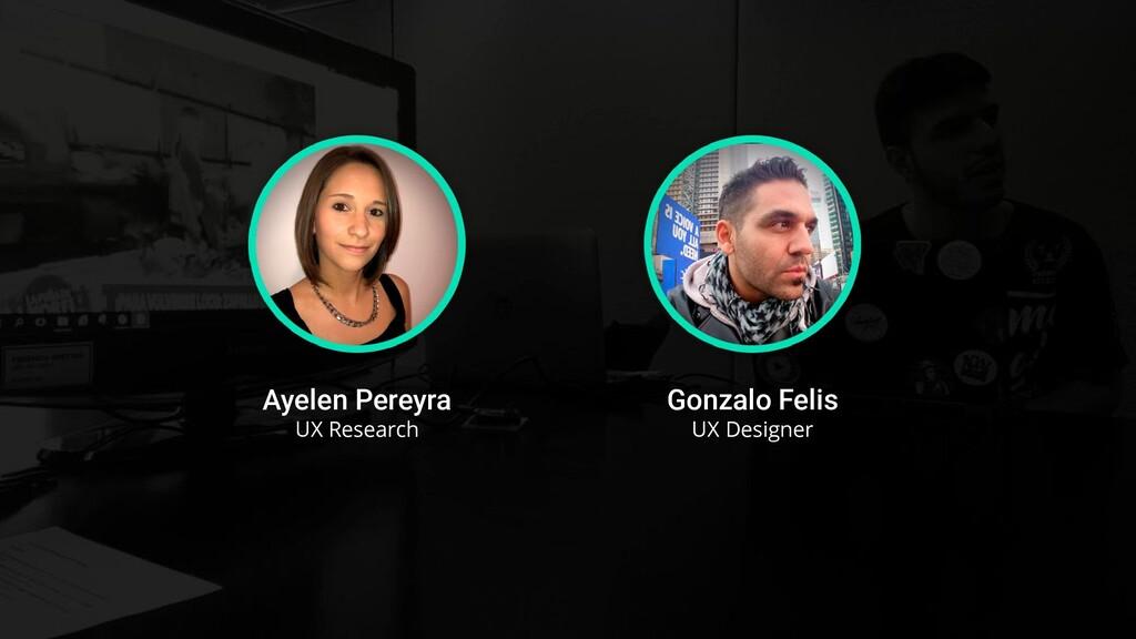 Ayelen Pereyra UX Research Gonzalo Felis UX Des...