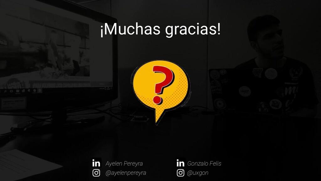 ¡Muchas gracias! Ayelen Pereyra @uxgon @ayelenp...