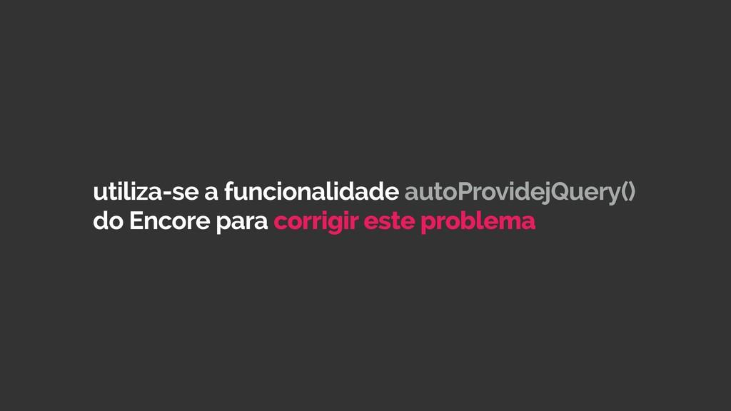 utiliza-se a funcionalidade autoProvidejQuery()...
